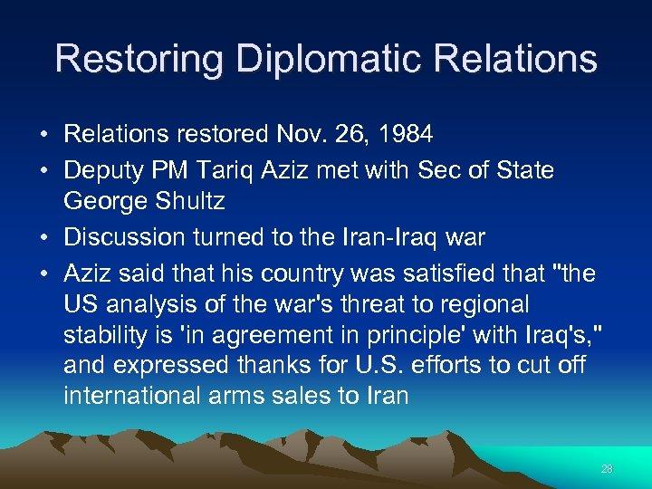Restoring Diplomatic Relations • Relations restored Nov. 26, 1984 • Deputy PM Tariq Aziz