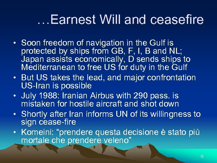 …Earnest Will and ceasefire • Soon freedom of navigation in the Gulf is protected