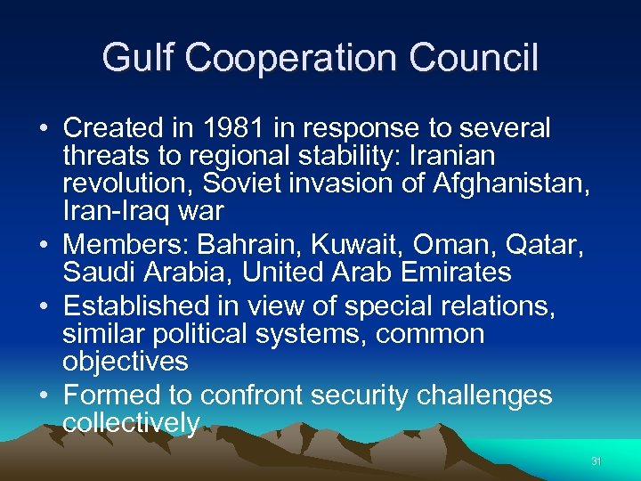 Gulf Cooperation Council • Created in 1981 in response to several threats to regional