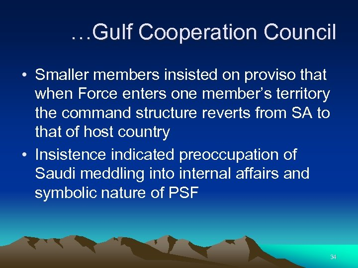 …Gulf Cooperation Council • Smaller members insisted on proviso that when Force enters one