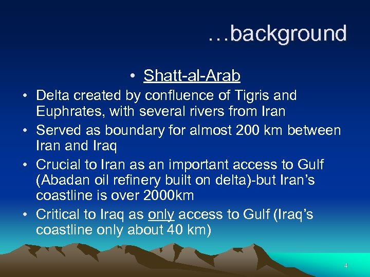…background • Shatt-al-Arab • Delta created by confluence of Tigris and Euphrates, with several