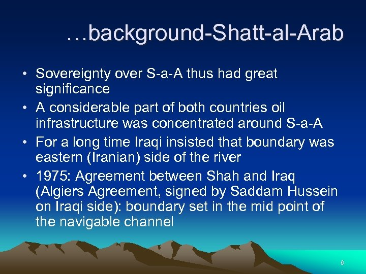 …background-Shatt-al-Arab • Sovereignty over S-a-A thus had great significance • A considerable part of