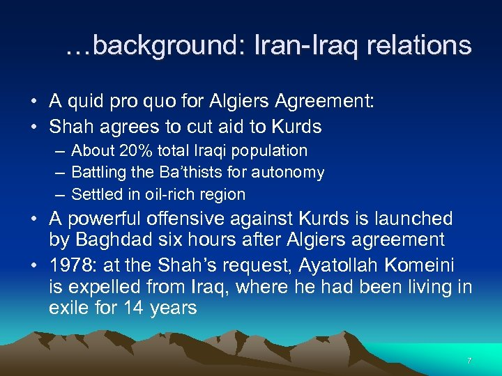 …background: Iran-Iraq relations • A quid pro quo for Algiers Agreement: • Shah agrees