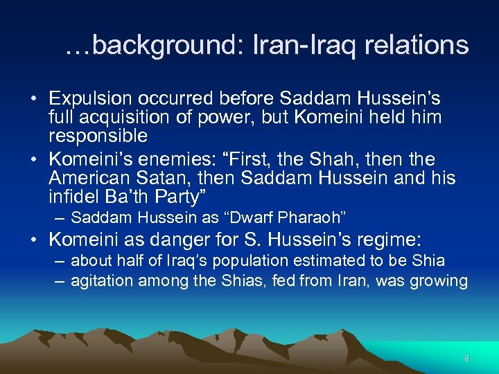 …background: Iran-Iraq relations • Expulsion occurred before Saddam Hussein's full acquisition of power, but