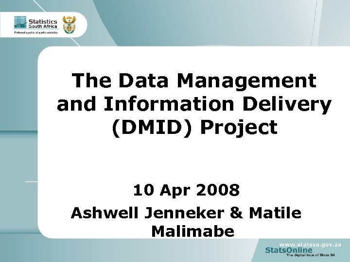The Data Management and Information Delivery (DMID) Project 10 Apr 2008 Ashwell Jenneker &