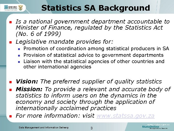 Statistics SA Background n n Is a national government department accountable to Minister of