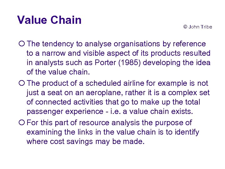 Value Chain © John Tribe ¡ The tendency to analyse organisations by reference to