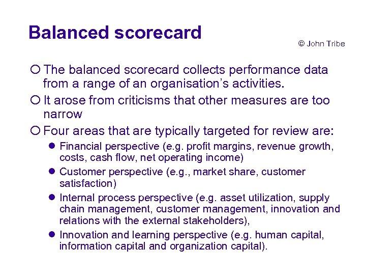Balanced scorecard © John Tribe ¡ The balanced scorecard collects performance data from a