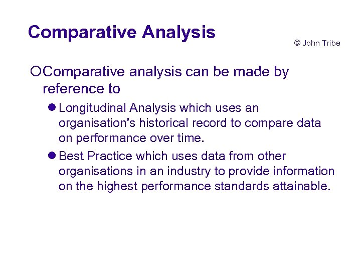 Comparative Analysis © John Tribe ¡Comparative analysis can be made by reference to l