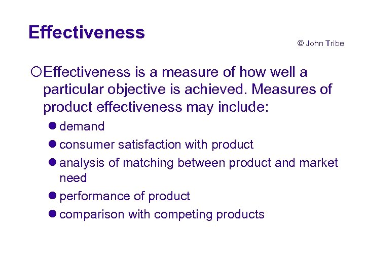 Effectiveness © John Tribe ¡Effectiveness is a measure of how well a particular objective