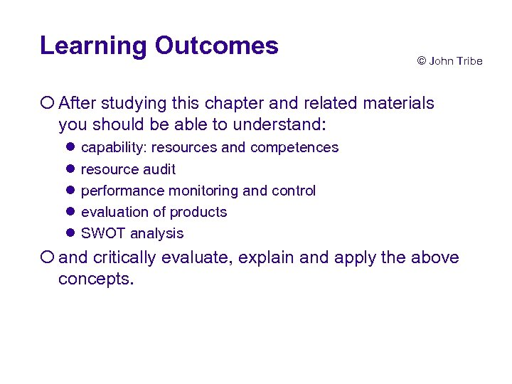 Learning Outcomes © John Tribe ¡ After studying this chapter and related materials you