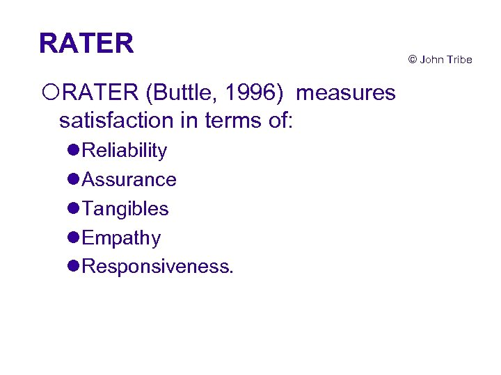 RATER ¡RATER (Buttle, 1996) measures satisfaction in terms of: l. Reliability l. Assurance l.