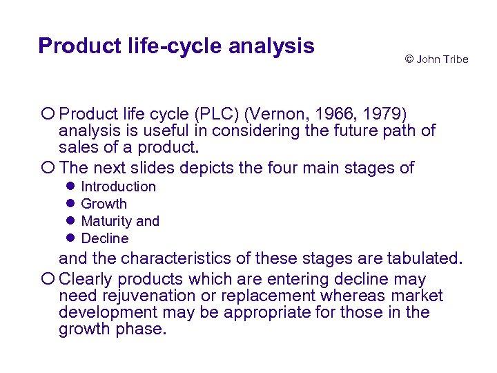 Product life-cycle analysis © John Tribe ¡ Product life cycle (PLC) (Vernon, 1966, 1979)