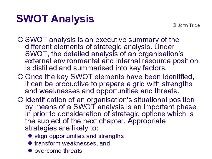 SWOT Analysis © John Tribe ¡ SWOT analysis is an executive summary of the