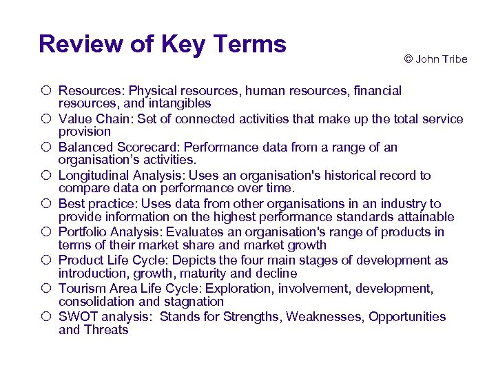 Review of Key Terms © John Tribe ¡ Resources: Physical resources, human resources, financial