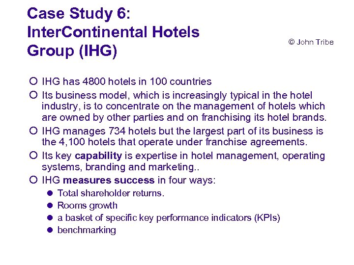 Case Study 6: Inter. Continental Hotels Group (IHG) © John Tribe ¡ IHG has