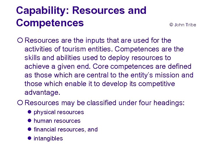 Capability: Resources and Competences © John Tribe ¡ Resources are the inputs that are