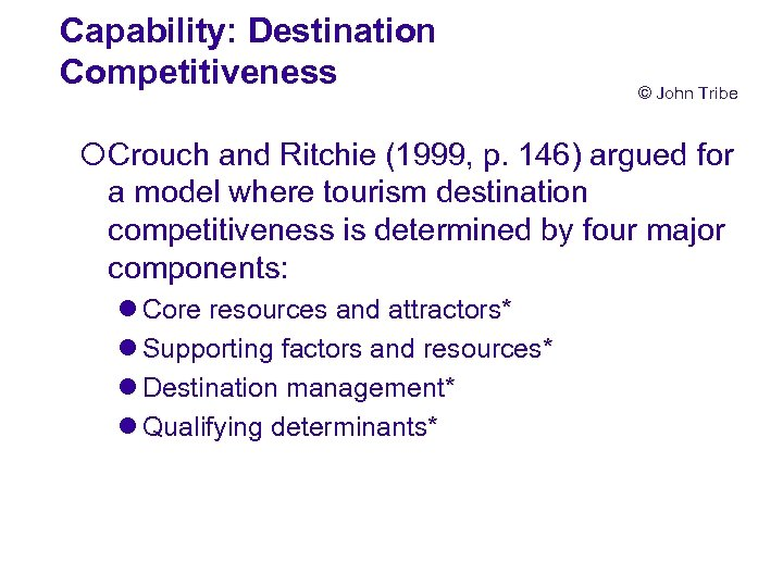 Capability: Destination Competitiveness © John Tribe ¡Crouch and Ritchie (1999, p. 146) argued for