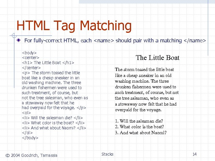HTML Tag Matching For fully-correct HTML, each <name> should pair with a matching </name>