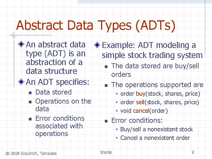 Abstract Data Types (ADTs) An abstract data type (ADT) is an abstraction of a
