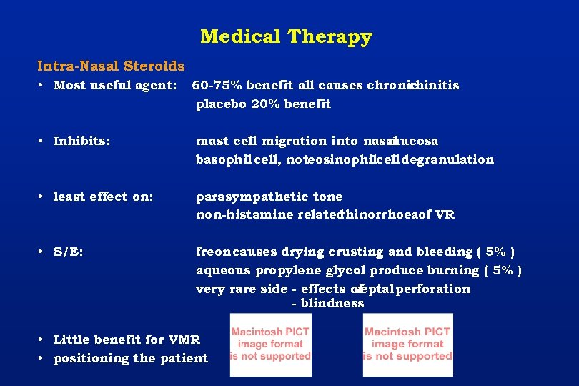 Medical Therapy Intra-Nasal Steroids • Most useful agent: 60 -75% benefit all causes chronic