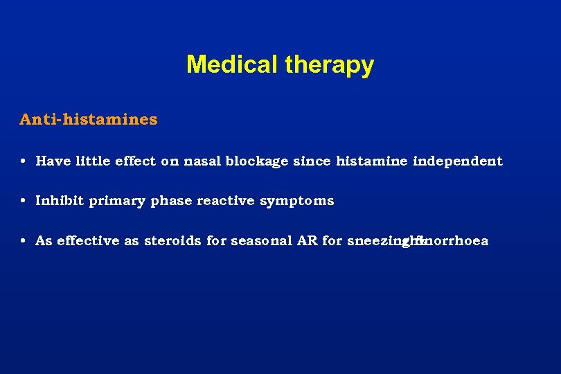 Medical therapy Anti-histamines • Have little effect on nasal blockage since histamine independent •
