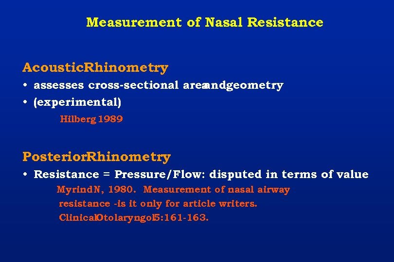 Measurement of Nasal Resistance Acoustic. Rhinometry • assesses cross-sectional area andgeometry • (experimental) Hilberg