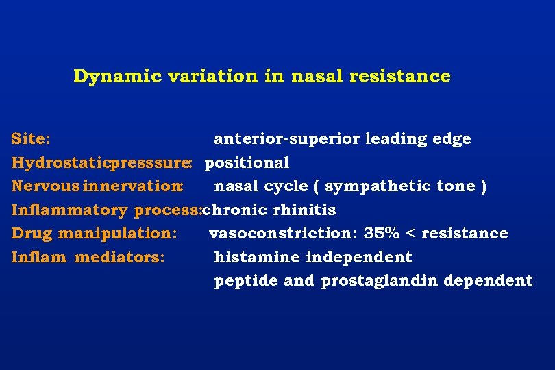 Dynamic variation in nasal resistance Site: anterior-superior leading edge Hydrostaticpresssure: positional Nervous innervation: nasal