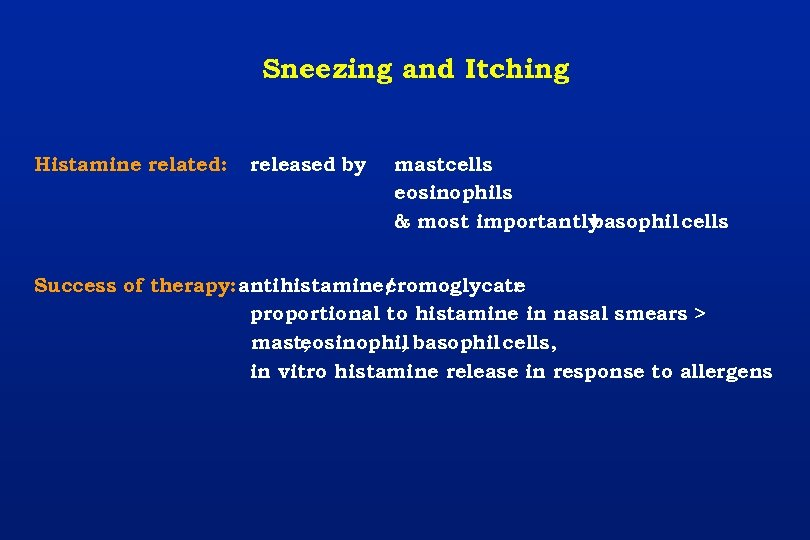 Sneezing and Itching Histamine related: released by mastcells eosinophils & most importantly basophil cells