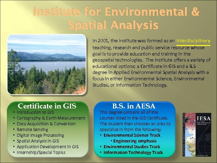Institute for Environmental & Spatial Analysis In 2001, the Institute was formed as an