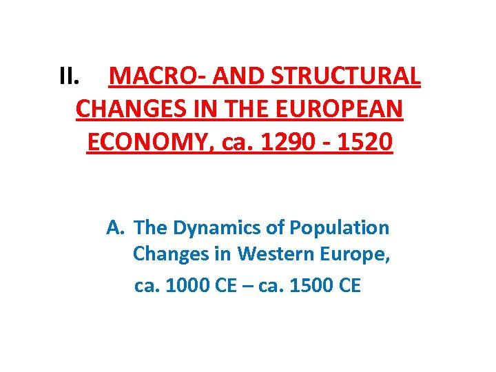 II. MACRO- AND STRUCTURAL CHANGES IN THE EUROPEAN ECONOMY, ca. 1290 - 1520 A.