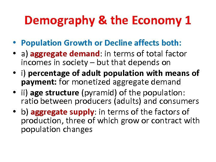 Demography & the Economy 1 • Population Growth or Decline affects both: • a)