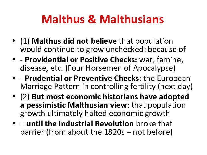 Malthus & Malthusians • (1) Malthus did not believe that population would continue to