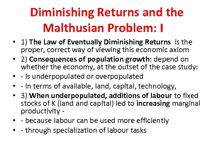 Diminishing Returns and the Malthusian Problem: I • 1) The Law of Eventually Diminishing
