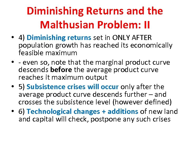 Diminishing Returns and the Malthusian Problem: II • 4) Diminishing returns set in ONLY
