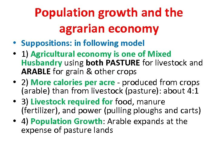 Population growth and the agrarian economy • Suppositions: in following model • 1) Agricultural