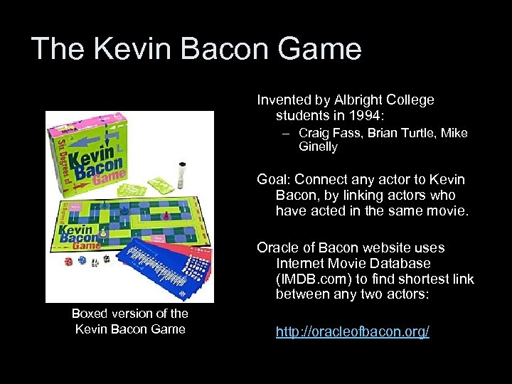 The Kevin Bacon Game Invented by Albright College students in 1994: – Craig Fass,