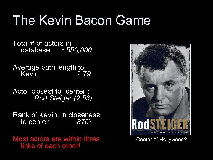 The Kevin Bacon Game Total # of actors in database: ~550, 000 Average path