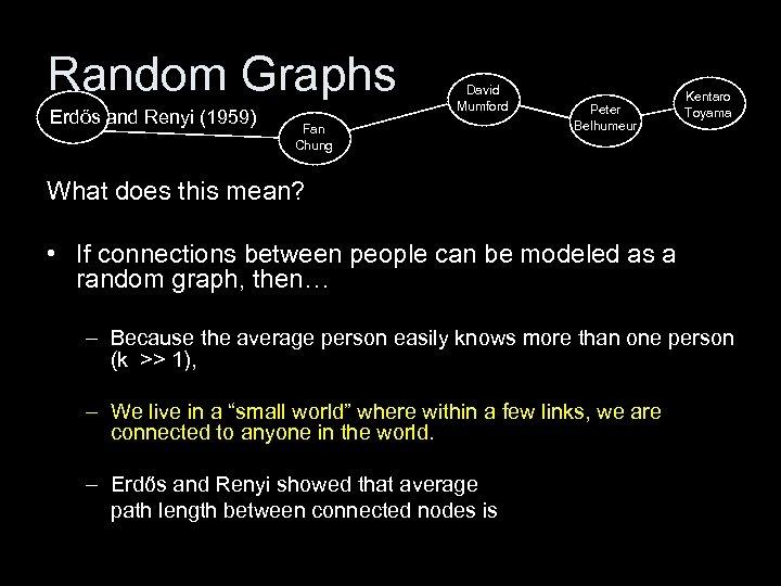 Random Graphs Erdős and Renyi (1959) David Mumford Fan Chung Peter Belhumeur Kentaro Toyama