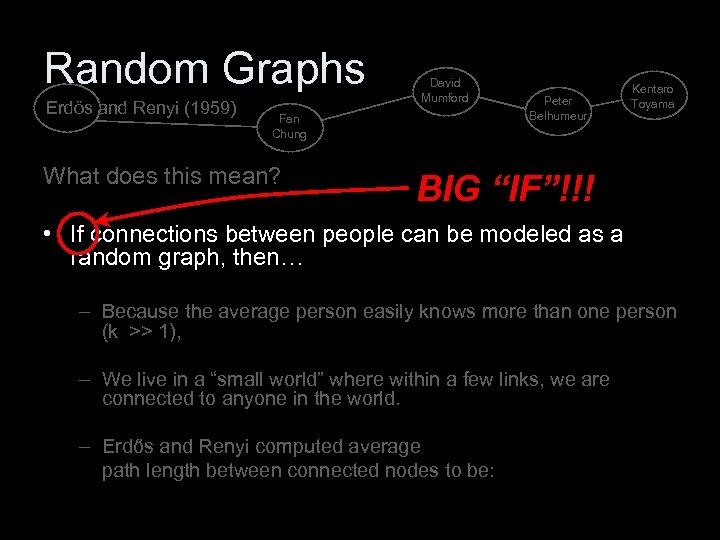 Random Graphs Erdős and Renyi (1959) David Mumford Fan Chung What does this mean?