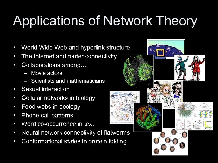 Applications of Network Theory • World Wide Web and hyperlink structure • The Internet