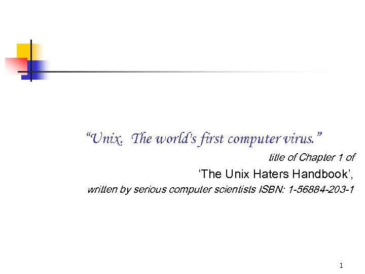"""Unix. The world's first computer virus. "" title of Chapter 1 of 'The Unix"