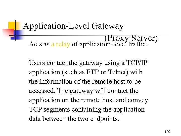 Application-Level Gateway (Proxy Server) Acts as a relay of application-level traffic. Users contact the