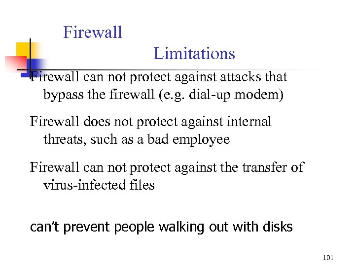 Firewall Limitations Firewall can not protect against attacks that bypass the firewall (e. g.