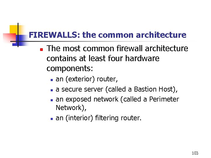 FIREWALLS: the common architecture n The most common firewall architecture contains at least four