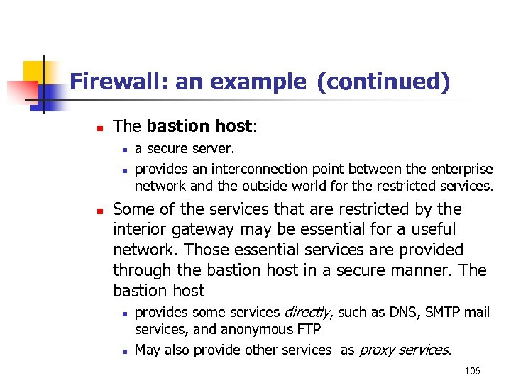 Firewall: an example (continued) n The bastion host: n n n a secure server.