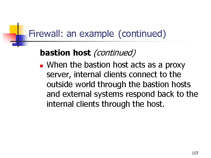 Firewall: an example (continued) bastion host (continued) n When the bastion host acts as