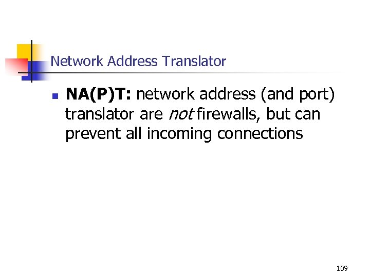 Network Address Translator n NA(P)T: network address (and port) translator are not firewalls, but