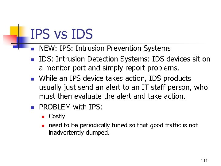 IPS vs IDS n n NEW: IPS: Intrusion Prevention Systems IDS: Intrusion Detection Systems:
