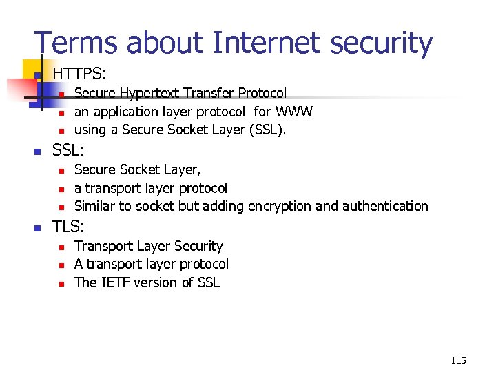 Terms about Internet security n HTTPS: n n SSL: n n Secure Hypertext Transfer